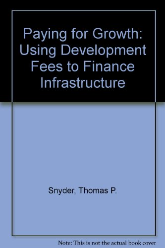 Paying for Growth: Using Development Fees to Finance Infrastructure: Snyder, Thomas P., Stegman, ...