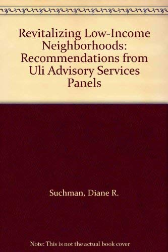 Revitalizing Low-Income Neighborhoods: Recommendations from ULI Advisory Services Panels: Suchman, ...