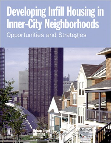 Developing Infill Housing in Inner-City Neighborhoods: Opportunities and Strategies: Suchman, Diane...