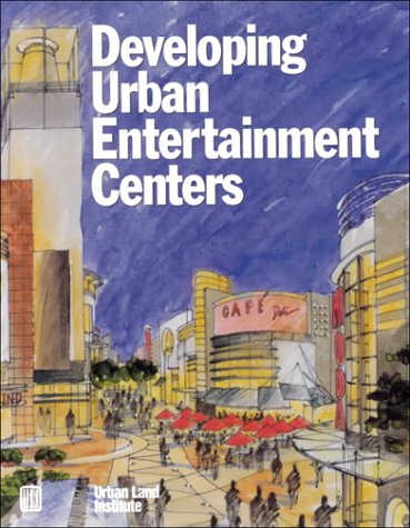 Developing Urban Entertainment Centers: Beyard, Michael D.