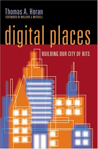 Digital Places: Building Our City of Bits: Horan, Thomas A. {Author} with William J. Mitchell {...
