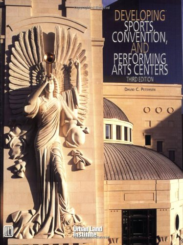 9780874208825: Developing Sports, Convention, and Performing Arts Centers, Third Edition
