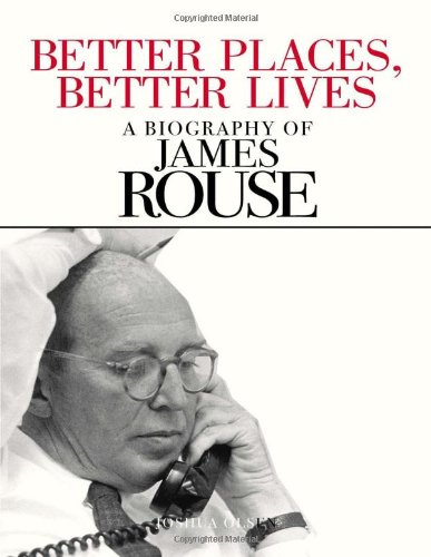 Better Places Better Lives, A Biography of James Rouse: Olsen, Joshua