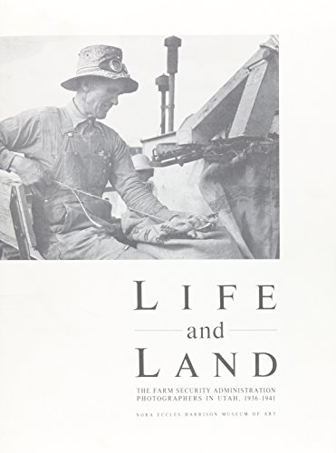 Life And Land: The Farm Security Administration Photographers in Utah, 1936-1941 (0874211328) by Lange, Dorothea