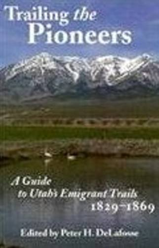 Trailing the Pioneers: A Guide to Utah's Emigrant Trails