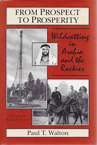 From Prospect to Prosperity: Wildcatting in Arabia and the Rockies (A McMurrin-Henriksen Book): ...