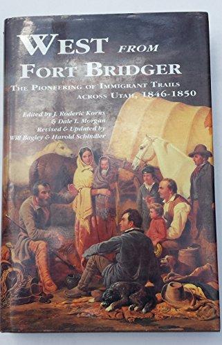 West from Fort Bridger: The Pioneering of the Immigrant Trails Across Utah 1846-1850: J. Roderic ...