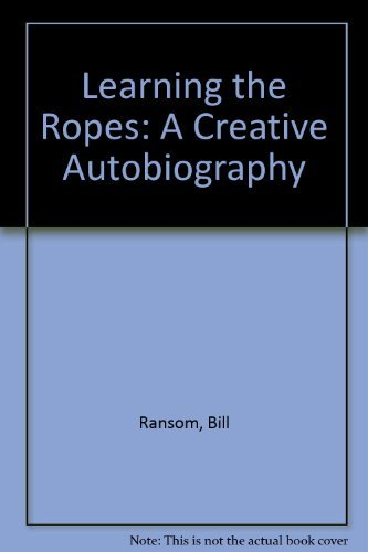 Learning the Ropes: A Creative Autobiography: Ransom, Bill