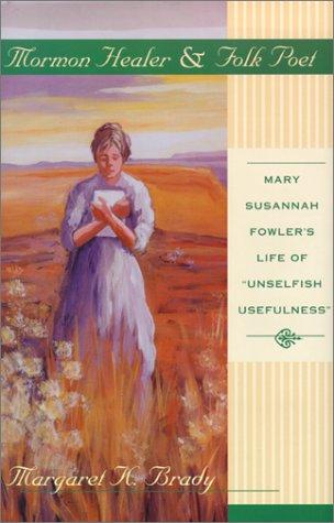 9780874212990: Mormon Healer Folk Poet: Mary Susannah Fowler's Life of 'Unselfish Usefulness'