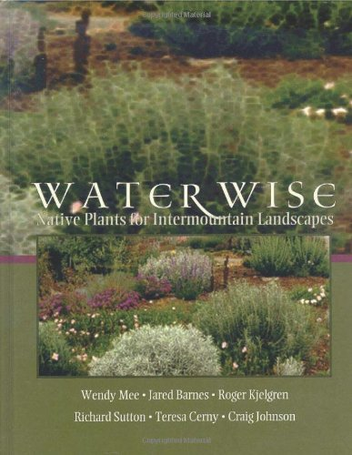 Water Wise: Native Plants for Intermountain Landscapes: Mee, Wendy