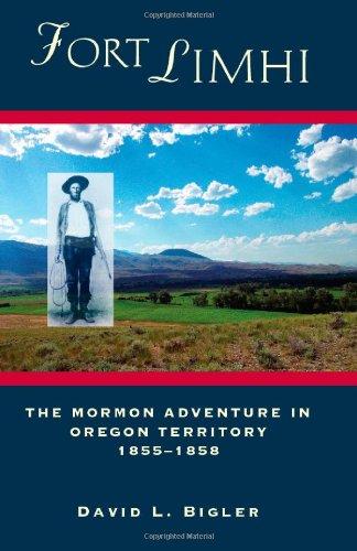 Fort Limhi: The Mormon Adventure in Oregon Territory, 1855-1858: Bigler, David