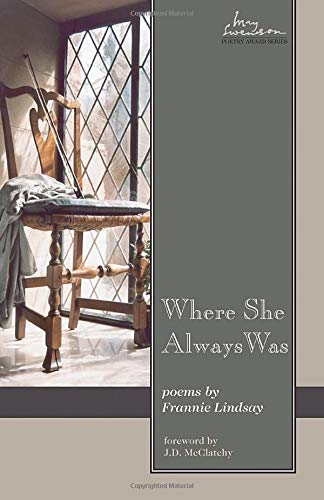 Where She Always Was (Swenson Poetry Award): Frannie Lindsay