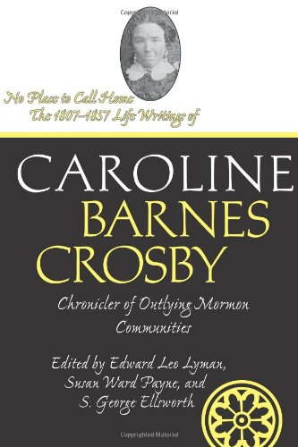 No Place To Call Home: The 1807-1857 Life Writings of Caroline Barnes Crosby, Chronicler of ...