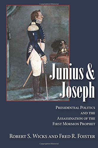 9780874216080: Junius And Joseph: Presidential Politics and the Assassination of the First Mormon Prophet