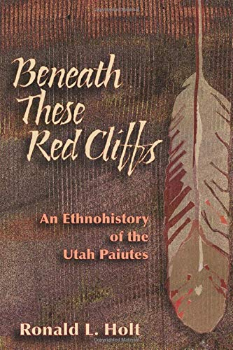 9780874216370: Beneath These Red Cliffs: An Ethnohistory of the Utah Paiutes