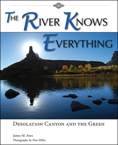 9780874216523: The River Knows Everything: Desolation Canyon and the Green (English and English Edition)