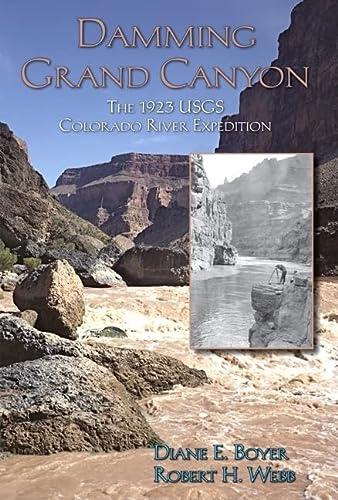 Damming Grand Canyon - The 1923 USGS Colorado River Expedition: Boyer, Diane E