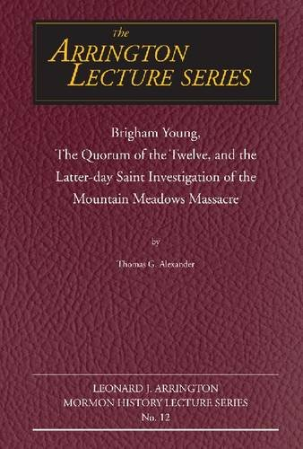 9780874216875: Brigham Young, the Quorum of the Twelve, and the Latter-Day Saint Investigation of the Mountain Meadows Massacre: Arrington Lecture No. Twelve (Arrington Lecture Series)
