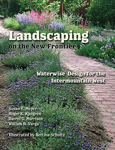 Landscaping on the New Frontier - Waterwise Design for the Intermountain West: Meyer, Susan E