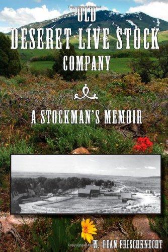 Old Deseret Live Stock Company: A Stockman's: Frischknecht, W. Dean