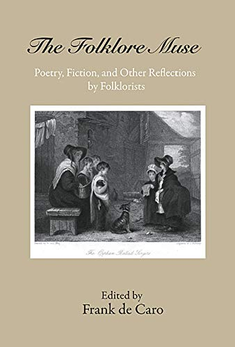 The Folklore Muse - Poetry, Fiction, and Other Reflections by Folklorists: de Caro, Frank