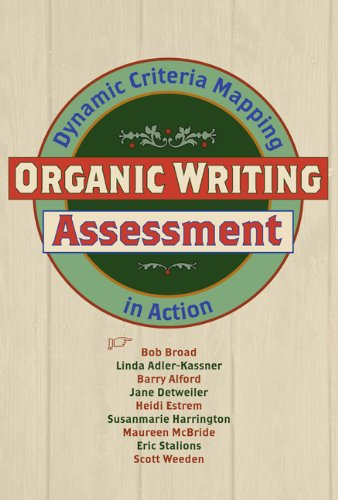 Organic Writing Assessment: Dynamic Criteria Mapping in: Bob Broad; Linda
