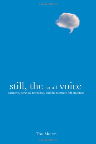 9780874218183: Still, the Small Voice: Narrative, Personal Revelation, and the Mormon Folk Tradition
