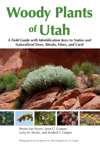 Woody Plants of Utah: A Field Guide with Identification Keys to Native and Naturalized Trees, Shr...