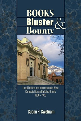 9780874218428: Books, Bluster, and Bounty: Local Politics and Carnegie Library Building Grants in the Intermountain West, 1890-1920