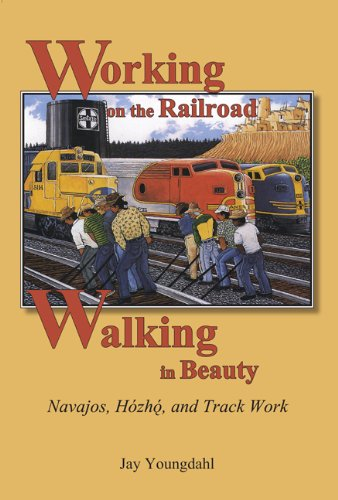 9780874218534: Working on the Railroad, Walking in Beauty: Navajos, Hozho, and Track Work
