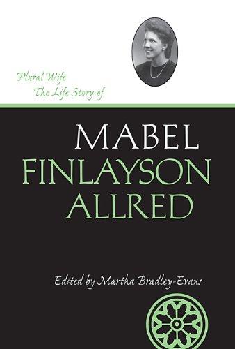 Plural Wife: Allred, Mabel Finlayson; Bradley, Martha Sonntag
