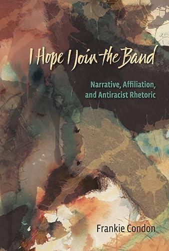 9780874218763: I Hope I Join the Band: Narrative, Affiliation, and Antiracist Rhetoric