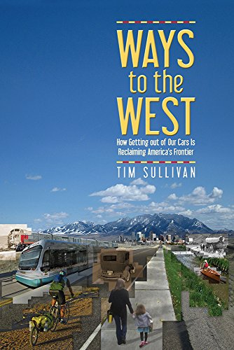 Ways to the West: How Getting Out of Our Cars Is Reclaiming America's Frontier: Sullivan, Tim
