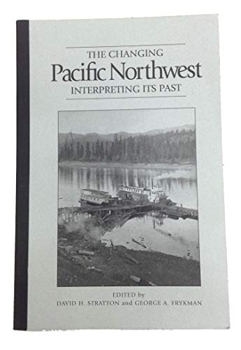 9780874220209: The Changing Pacific Northwest: Interpreting Its Past (Sherman & Mabel Smith Pettyjohn Lectures in Pacific Northwest History)