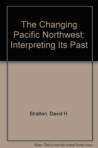 9780874220230: The Changing Pacific Northwest: Interpreting Its Past (Sherman and Mabel Smith Pettyjohn Lectures in Pacific Northw)