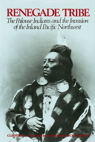 Renegade Tribe: The Palouse Indians and the Invasion of the Inland Pacific Northwest: Trafzer, ...