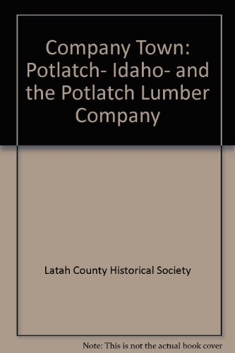 Company town: Potlatch, Idaho, and the Potlatch Lumber Company: Petersen, Keith