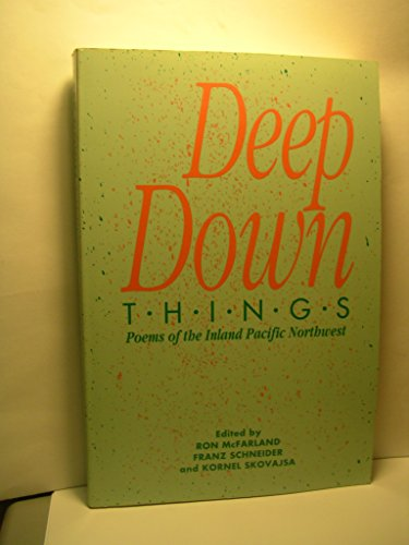 9780874220780: Deep Down Things: Poems of the Inland Pacific Northwest