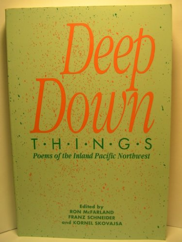9780874220810: Deep Down Things: Poems of the Inland Pacific Northwest