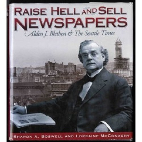 9780874221268: Raise Hell and Sell Newspapers: Alden J. Blethen and the Seattle Times