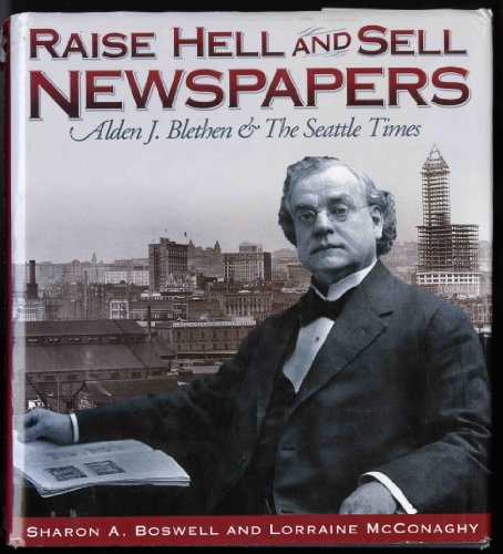9780874221275: Raise Hell and Sell Newspapers: Alden J. Blethen & the Seattle Times