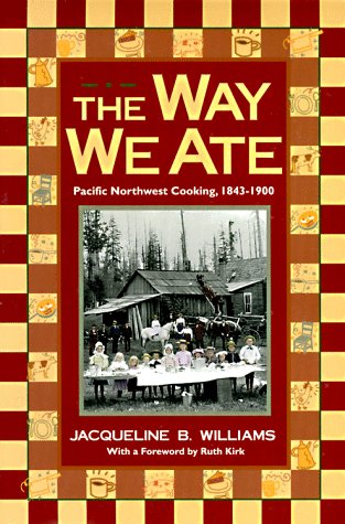 9780874221367: The Way We Ate: Pacific Northwest Cooking, 1843-1900