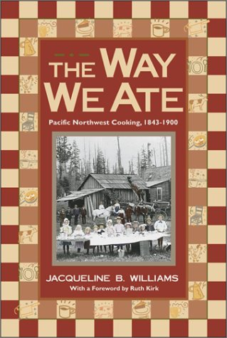9780874221374: The Way We Ate: Pacific Northwest Cooking, 1843-1900