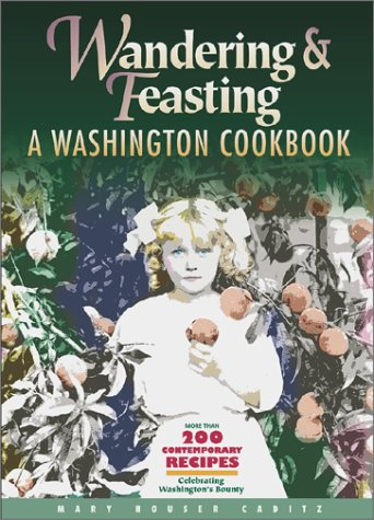 Wandering and Feasting: A Washington Cookbook