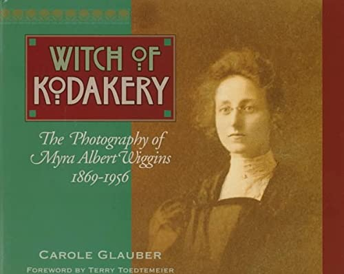 9780874221497: The Witch of Kodakery: The Photography of Myra Albert Wiggins, 1869-1956