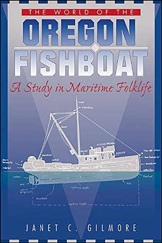 World of the Oregon Fishboat a Study in Maritime Folklife: Gilmore, Janet C.