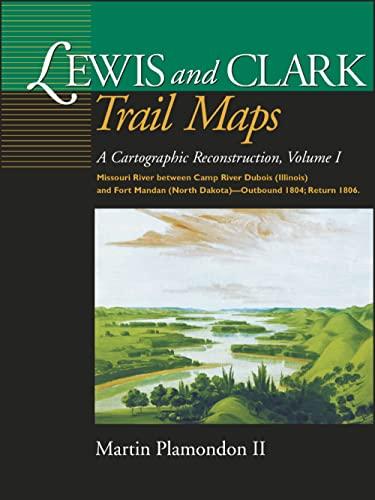 Lewis and Clark Trail Maps Vol. I : A Cartographic Reconstruction: Plamondon, Martin , II