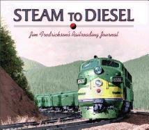 9780874222463: Steam to Diesel: Jim Fredrickson's Railroading Journal