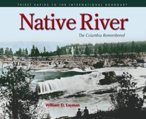 Native River: The Columbia Remembered: Layman, William D.