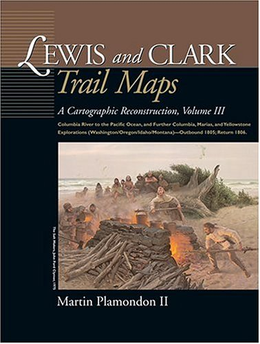 9780874222661: Lewis and Clark Trail Maps: A Cartographic Reconstruction. Volume III